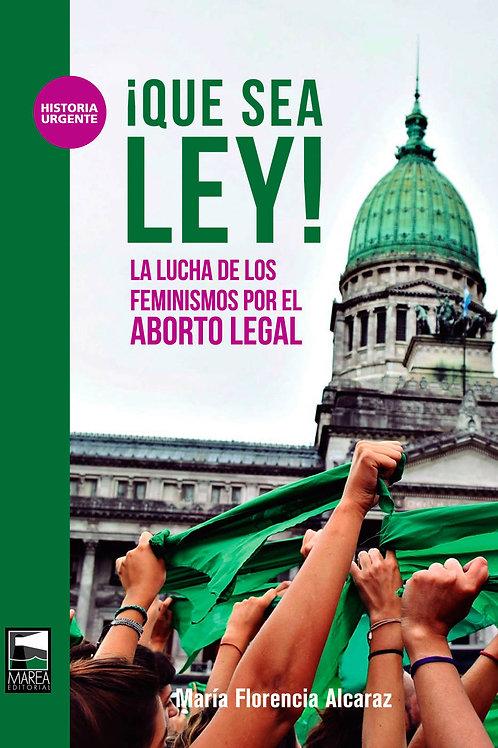 ¡Que sea ley! / María Florencia Alcaraz