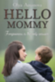 HELLO, MOMMY FORGIVENESS IS THE ONLY ANSWER A test in a life exam can be too hard to complete. The reward may seem vague and almost unreal. But at the end the one who can forgive will get the highest mark.