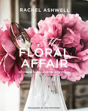 Rachel Ashwell - My Floral Affair