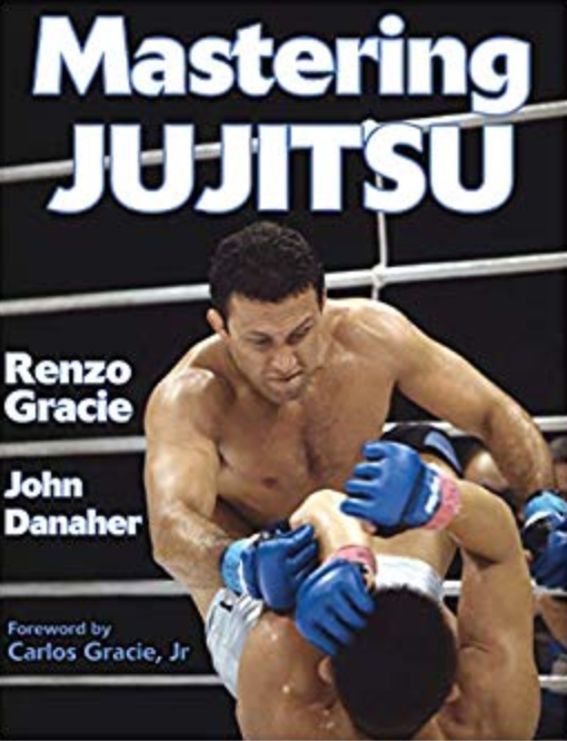 Books to Roll By-Mastering JUJITSU, by Renzo Gracie and John Danahe