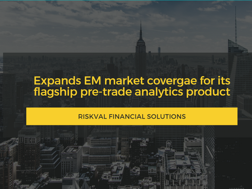 RiskVal expands EM market coverage for its flagship pre-trade analytics product