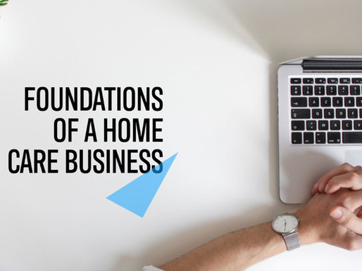 Foundations of a Home Care Business Pt.1