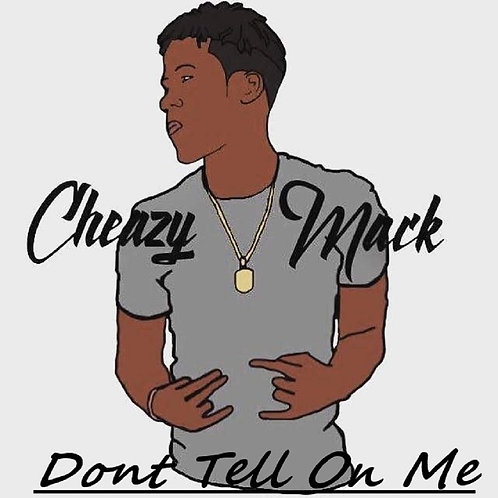 Cheazy Mack - Don't Tell on Me