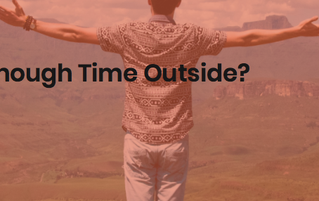 Spending Time Outside is Good For You (Ugh...Do I Have To?)