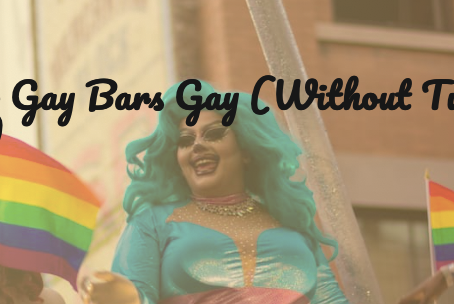 How to Keep Gay Bars Gay (Without Turning Into Misogynists)