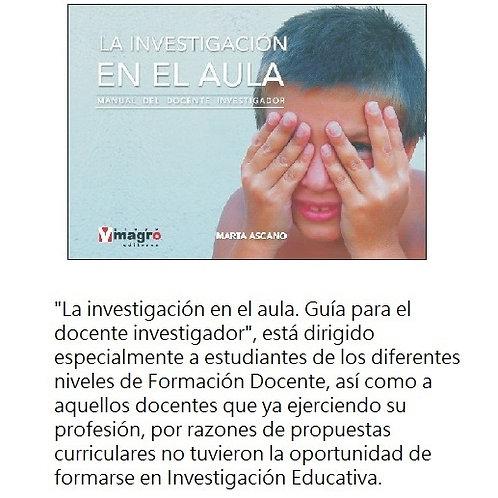 La Investigacion en el Aula. Manual del Docente Investigador