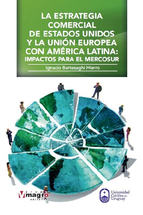 La Estrategia Comercial de EEUU y la UE con A.Latina: impactos para el MERCOSUR