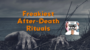 Freakiest After-Death Rituals — WTFF Podcast Episode 32