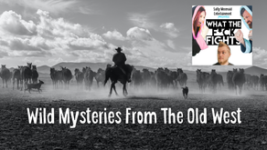 Wild Stories of The Old West - WTFF Podcast Episode 06