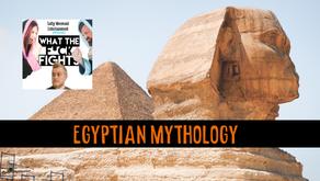 Egyptian Mythology - WTFF Podcast Episode 18
