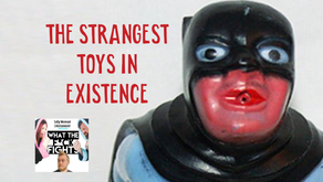 Strangest Toys in Existence - WTFF Podcast Episode 28