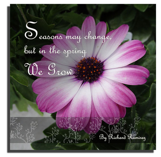 SEASONS MAY CHANGE, BUT IN THE SPRING WE GROW