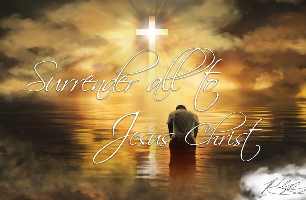 Surrender All To Jesus Christ