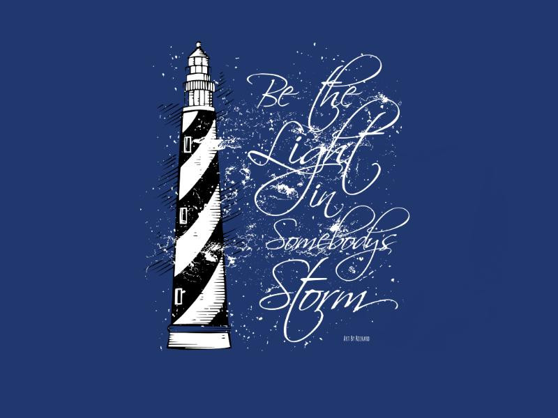 """Be The Light In Somebody""""s Storm"""