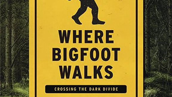 Where Bigfoot Walks by Robert Michael Pyle