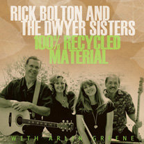 Rick Bolton and The Dwyer Sisters - 100% Recycled