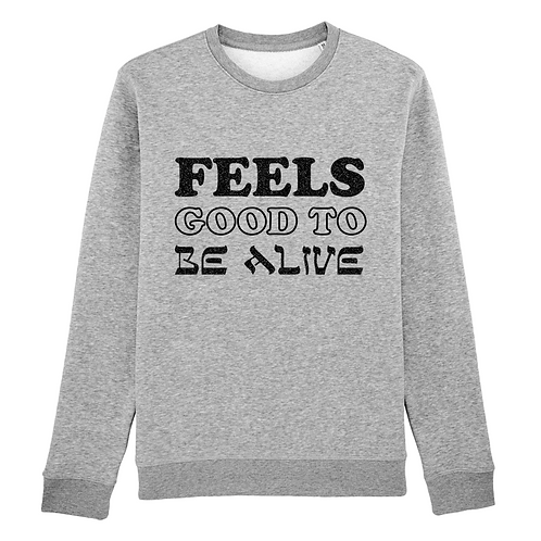 Hoodie/Sweat-Shirt Feels Good To Be Alive
