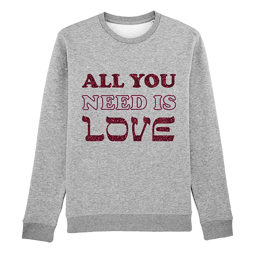 Hoodie ou Sweat -Shirt All You Need Is Love