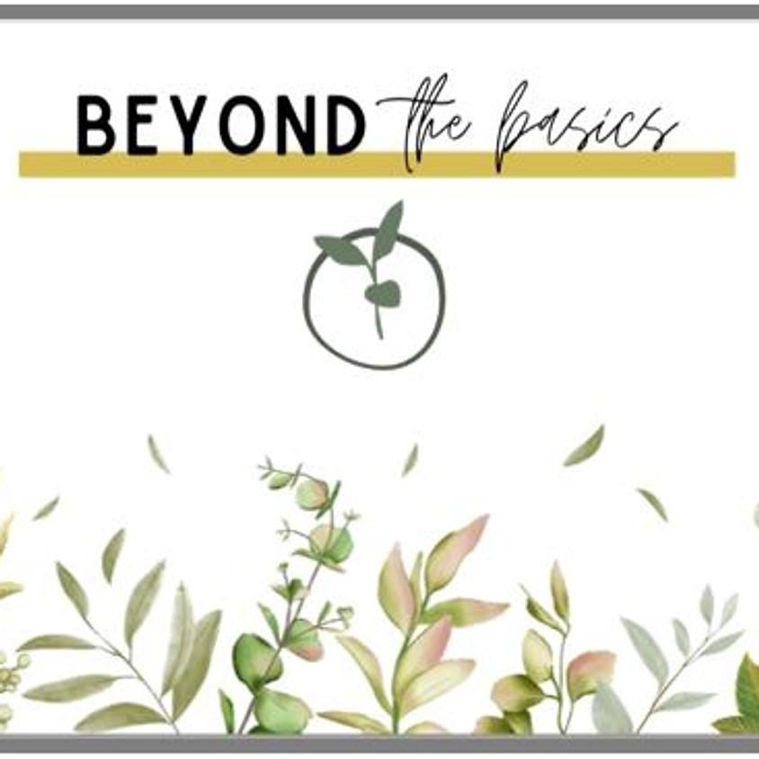 Beyond the Basics - 8 Week Series - COMING SOON!