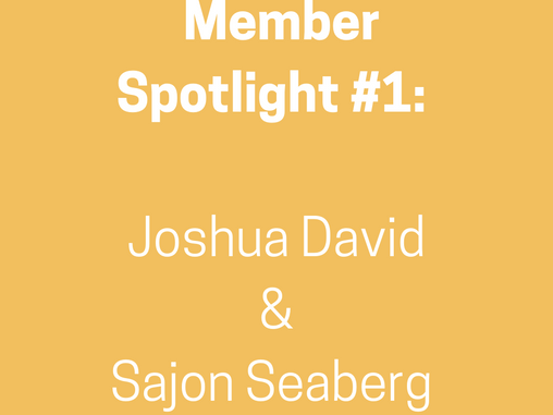 Member Spotlight #1 - Joshua David & Sajon Seaberg