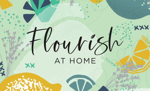 FLOURISH AT HOME