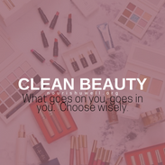Clean Beauty; choose wisely