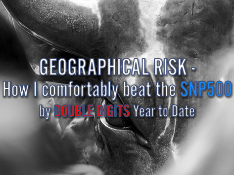 Geographical Risk - How I've Comfortably Beaten The SNP500 By Double Digits Year To Date
