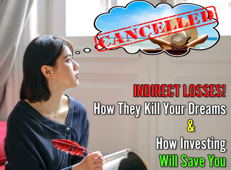 INDIRECT LOSSES! How They Kill Your Dreams (And How Investing Will Save You)