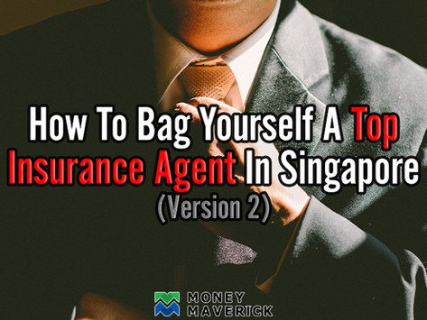 How to Bag Yourself a Top Insurance Agent in Singapore (Version 2.0)