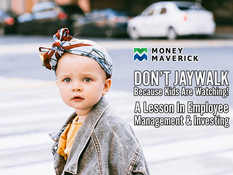Don't Jaywalk - Because Kids Are Watching! A Lesson in Employee Management And Investing