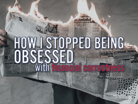 How I Stopped Being Obsessed with Financial Correctness