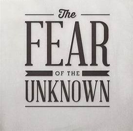 All have fear of the unknown what one does with that fear will make all the difference in the world
