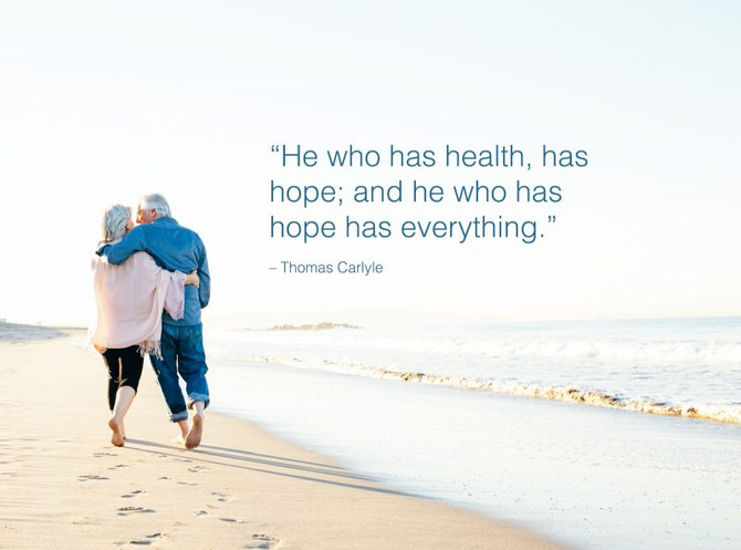 HE WHO HAS HEALTH, HAS HOPE; AND HE WHO HAS HOPE HAS EVERYTHING