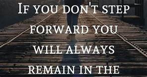 Step forward into the unknown, and assume it will be brilliant.
