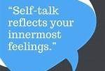 Self-talk reflects your innermost feelings.