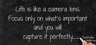 Life is like a Camera. Focus on what's important.