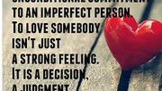 LOVE IS AN UNCONDITIONAL COMMITMENT TO AN IMPERFECT PERSON. TO LOVE SOMEBODY ISN'T JUST A STRONG -
