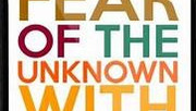 We do not fear the unknown. We fear what we think we know about the unknown.
