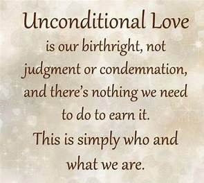 UNCONDITIONAL LOVE IS OUR BIRTHRIGHT, NOT JUDGMENT OR CONDEMNATION, AND THERE'S NOTHING WE NEED TO -