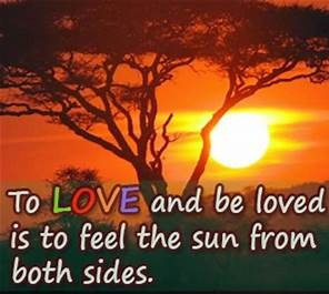 To love and be loved is to feel the sun from both sides.