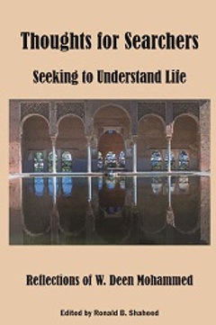 Thoughts For Searchers Seeking To Understand Life of W. Deen Mohammed