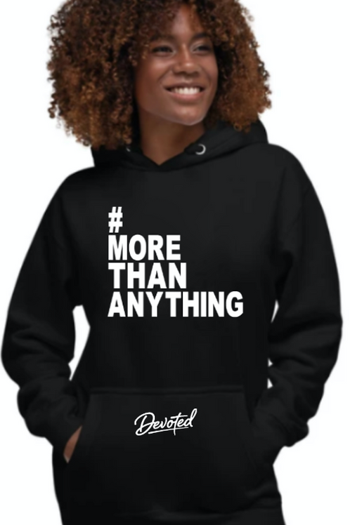 More Than Anything Hoodie (unisex)
