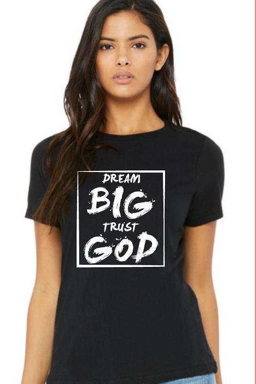 Dream Big Trust God Ladies Tee