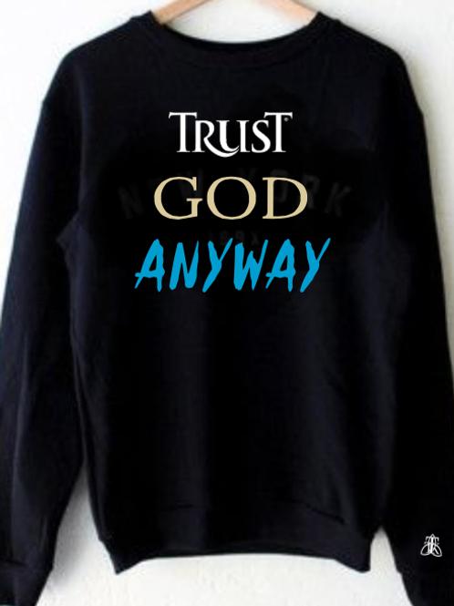 TRUST GOD ANYWAY