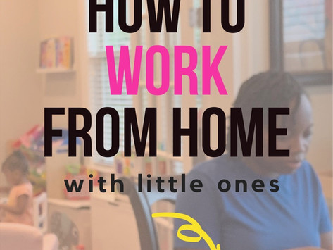 5 Quick Tips to Make Working From Home With Little Ones A Breeze