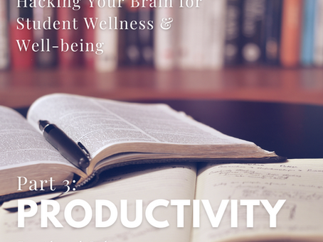 Hacking Your Brain for Student Wellness & Well-being - Part 3: Boost Your Productivity