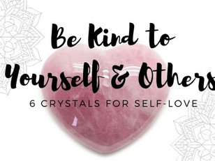 Be Kind to Yourself & Others! Crystals for Self-Love & Compassion.