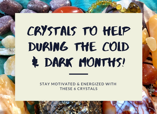 Crystals to Help During the Cold & Dark Months!