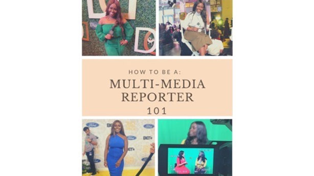 How to be a: Multi-Media Reporter 101