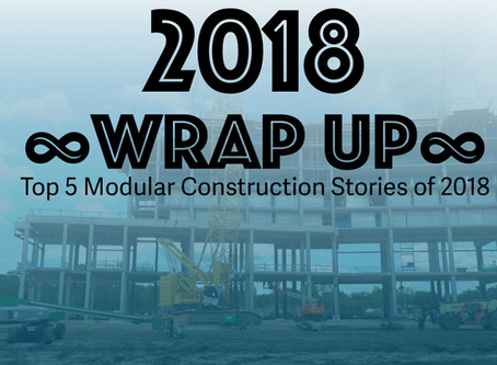 Look-Back Top 5 Modular Construction Stories of 2018